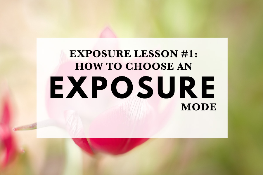 Exposure Lesson #1: How to Choose an Exposure Mode