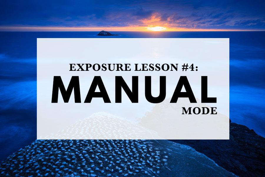 Exposure Lesson #4: Manual Mode