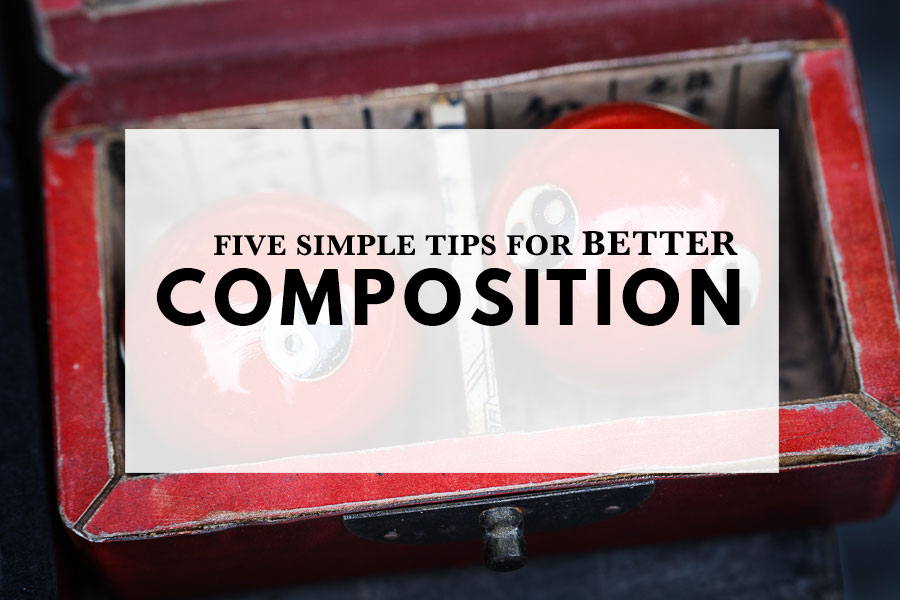 Five Simple Tips for Better Composition