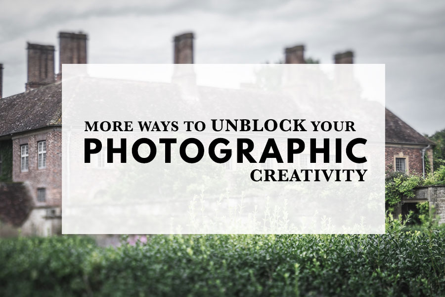 More Ways to Unblock Your Photographic Creativity