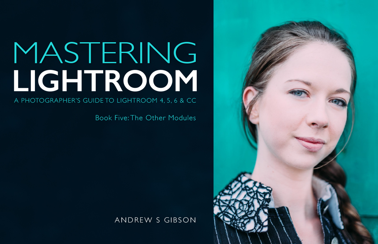 Mastering Lightroom Book Five: The Develop Module