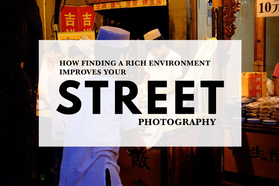 How Finding a Rich Environment Improves Your Street Photography