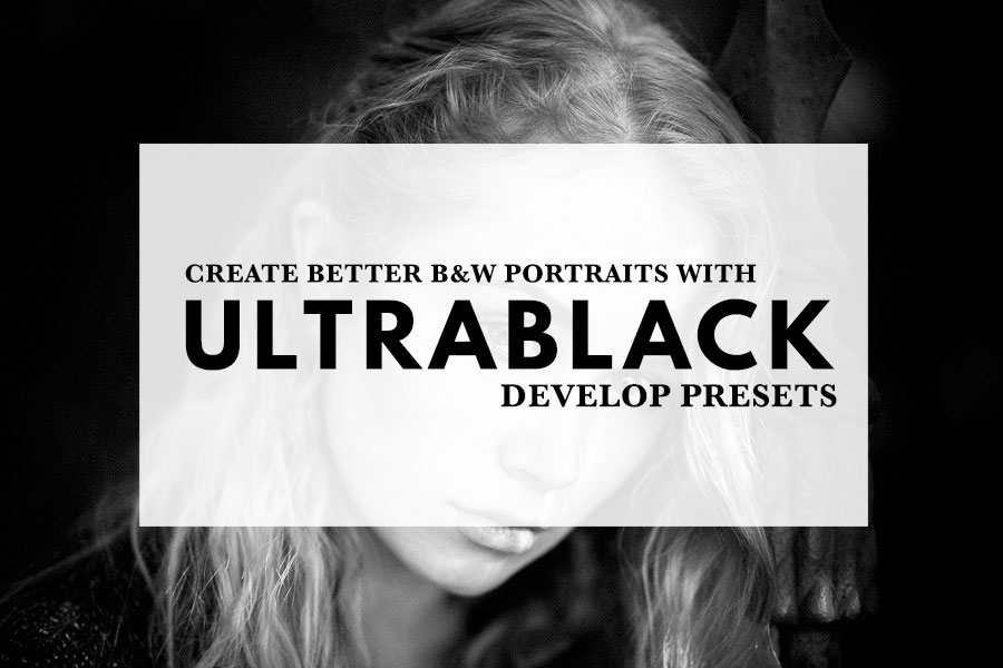 Create Better B&W Portraits With UltraBlack Lightroom Develop Presets