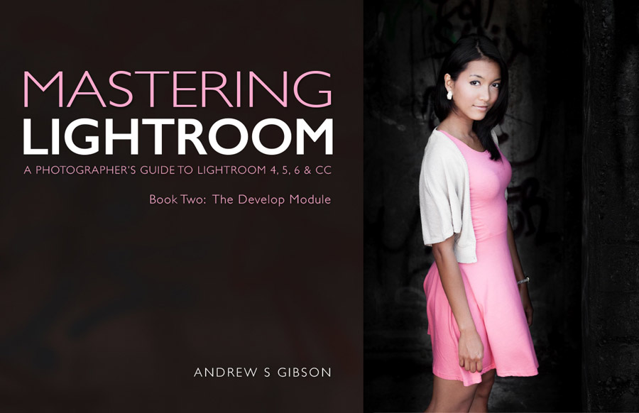 Mastering Lightroom Book Two – The Develop Module
