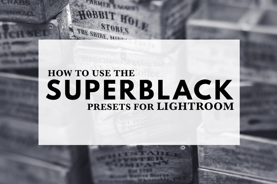How to Use the SuperBlack Presets for Lightroom