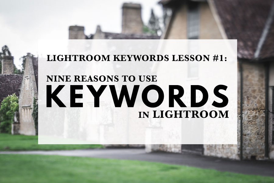 Nine Reasons To Use Keywords In Lightroom