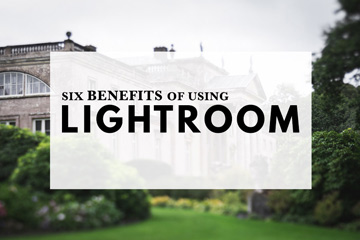 Six Benefits Of Using Lightroom