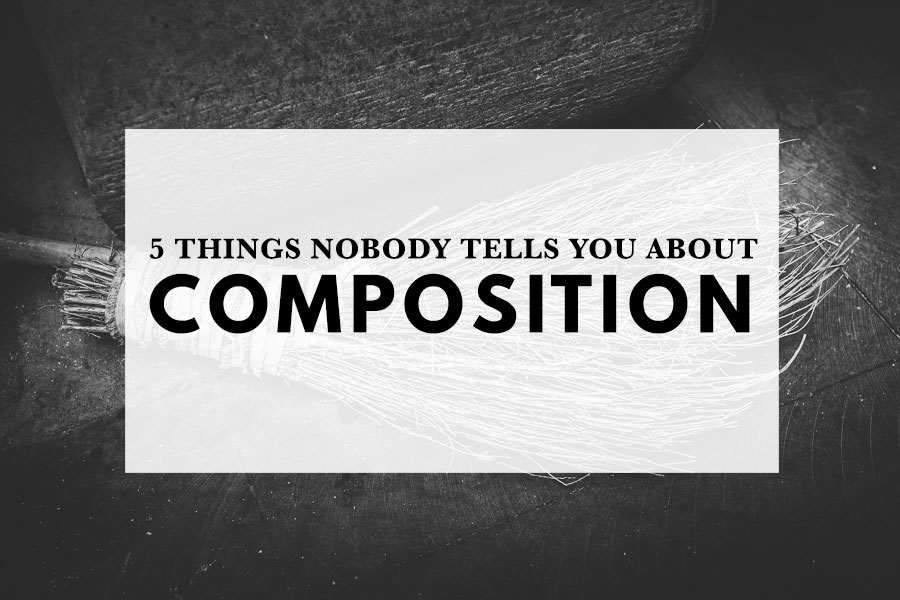 Five Things Nobody Tells You About Composition