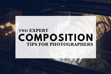 Two Expert Composition Tips For Photographers
