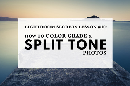 Lightroom Secrets Lesson #10: How To Color Grade & Split Tone Photos
