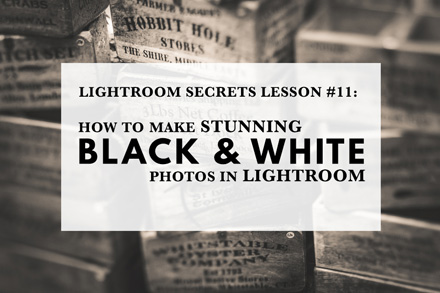 Lightroom Secrets Lesson #11: How To Make Stunning Black & White Photos In Lightroom