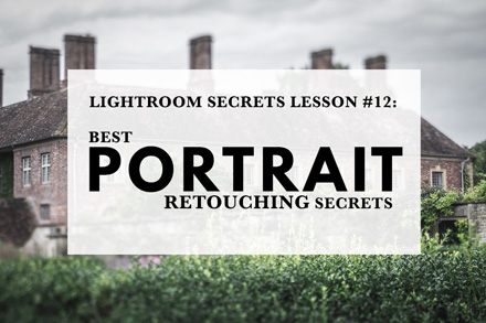 Lightroom Secrets Lesson #12: Best Portrait Retouching Secrets