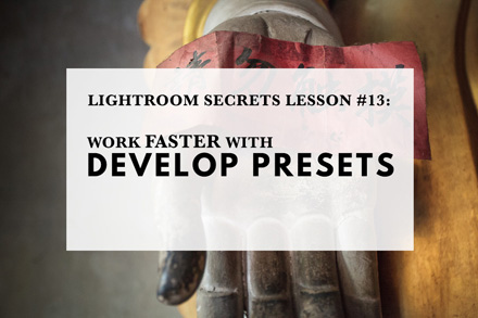Lightroom Secrets Lesson #13: Work Faster With Develop Presets