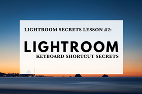 Lightroom Secrets Lesson #2: Lightroom Keyboard Shortcut Secrets