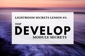 Lightroom Secrets Lesson #3: Top Develop Module Secrets