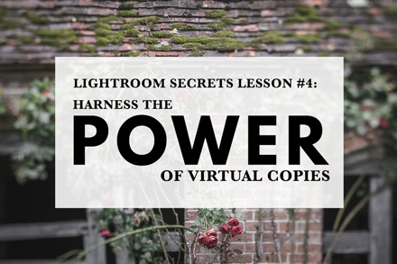 Lightroom Secrets Lesson #4: Harness The Power Of Virtual Copies