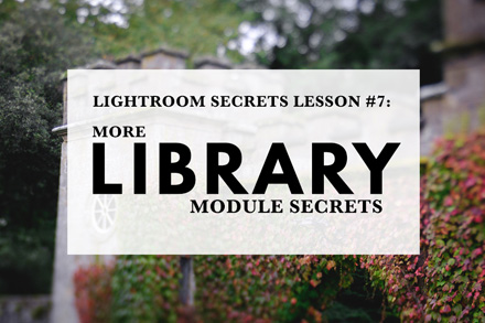 Lightroom Secrets Lesson #7: More Library Module Secrets