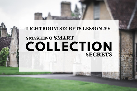 Lightroom Secrets Lesson #9: Smashing Smart Collection Secrets