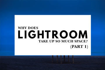 Why Does Lightroom Take Up So Much Space? (Part 1)