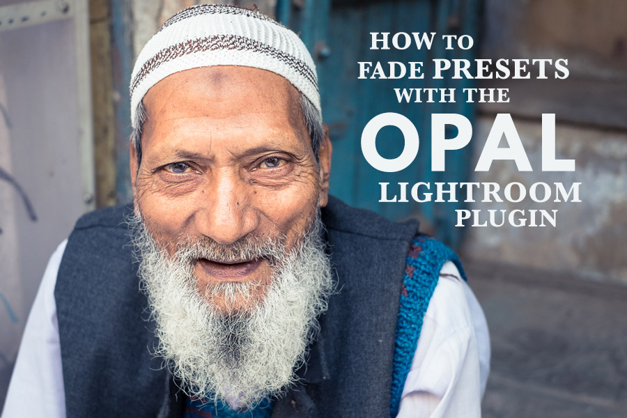 How To Fade Presets With The Opal Lightroom Plugin