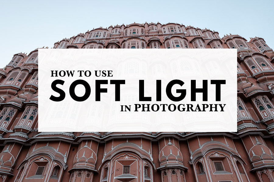 How To Use Soft Light In Photography