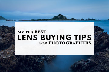 My Best 10 Lens Buying Tips For Photographers