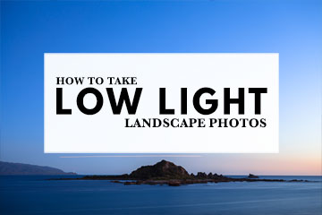 How To Take Low Light Landscape Photos