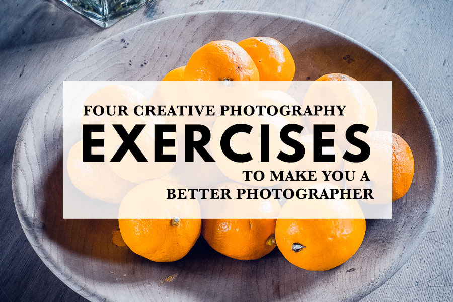 Four Creative Photography Exercises To Make You A Better Photographer