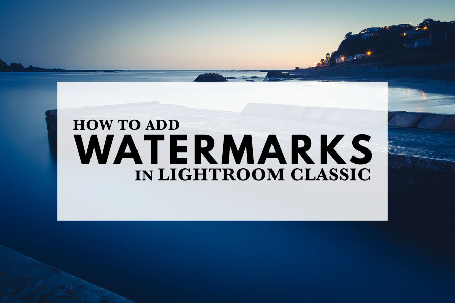 How To Add Watermarks In Lightroom Classic