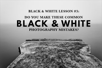 Black & White Lesson 3: Do You Make These Common Black And White Photography Mistakes?