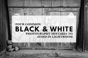 Four Common Black and White Photography Mistakes to Avoid in Lightroom