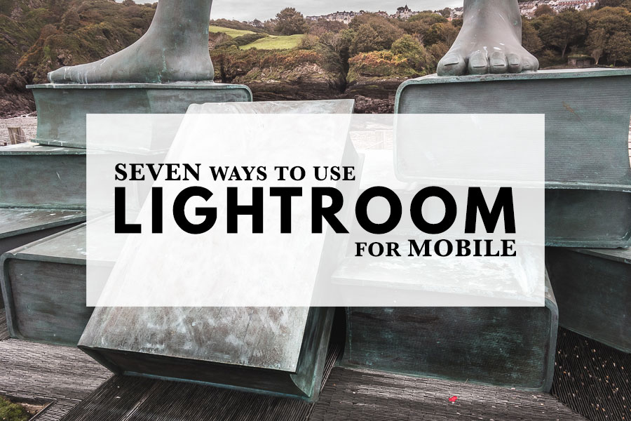 Seven Ways to Use Lightroom for Mobile | The Creative