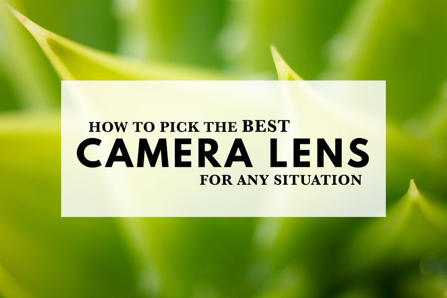 How To Pick The Best Camera Lens For Any Situation