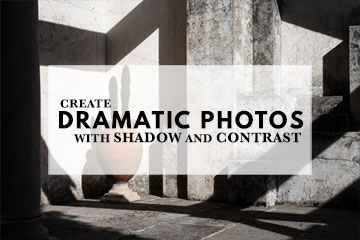 Create Dramatic Photos with Shadow and Contrast