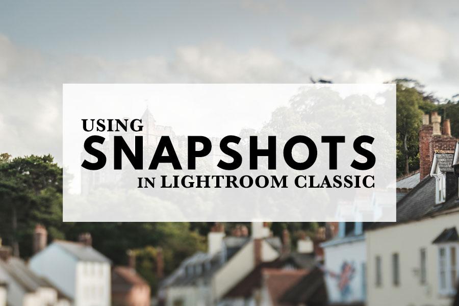 Using Snapshots In Lightroom Classic