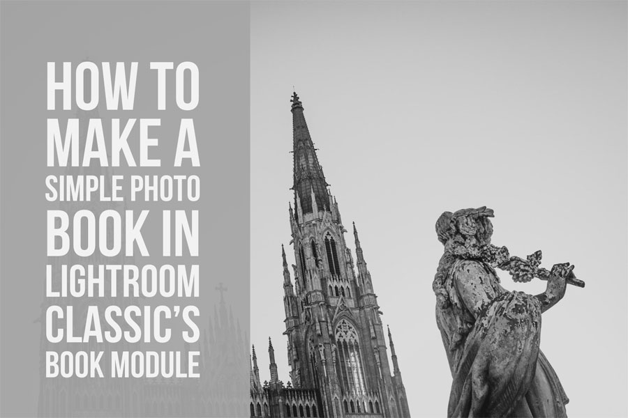 How To Make A Simple Photo Book In Lightroom Classic's Book Module