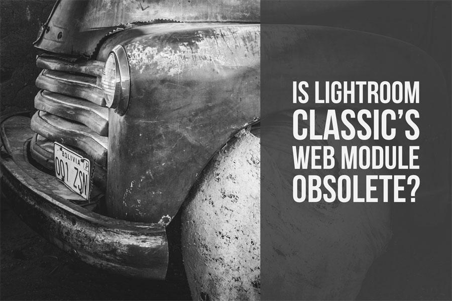 Is Lightroom Classic's Web Module Obsolete?